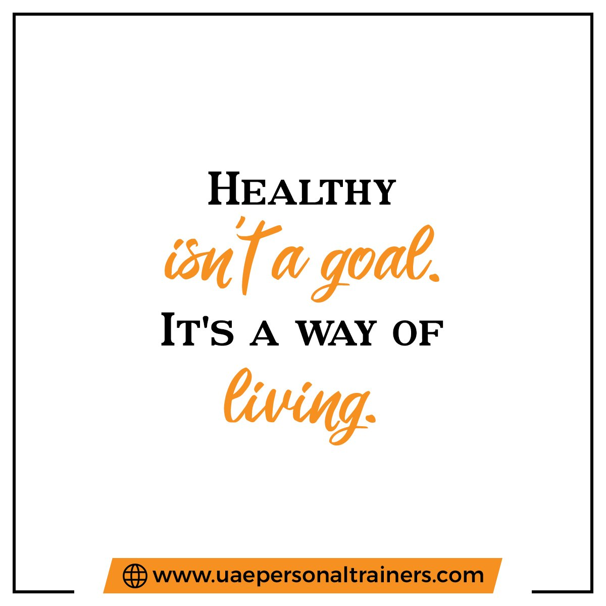 Healthy Isnt A Goal But A Way Of Living - UAE Personal Trainers
