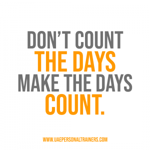 dont count the days make the days count - UAE Perosnal Trainers Inspirational Quote