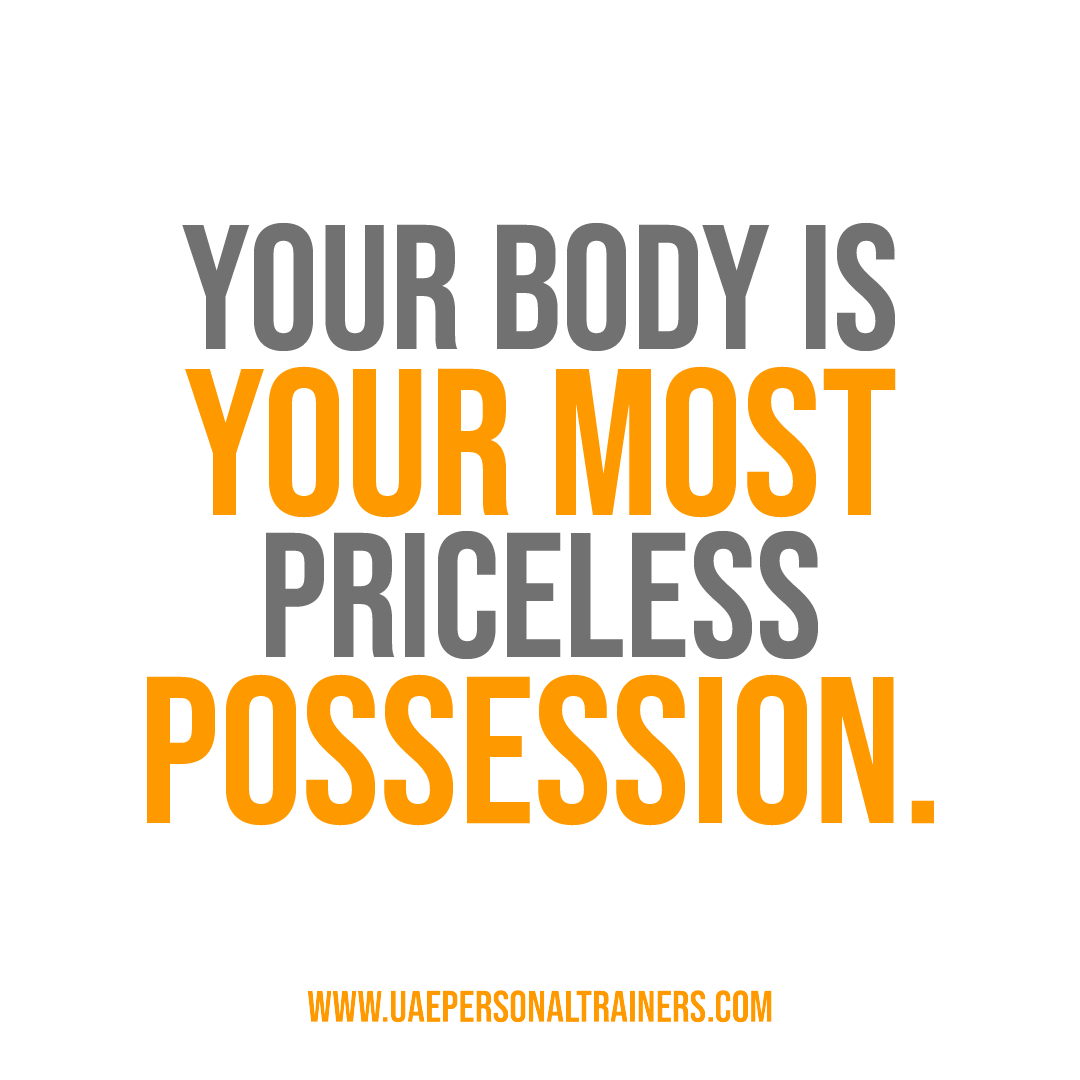 Your body is your most priceless possesion - uae personal trainers
