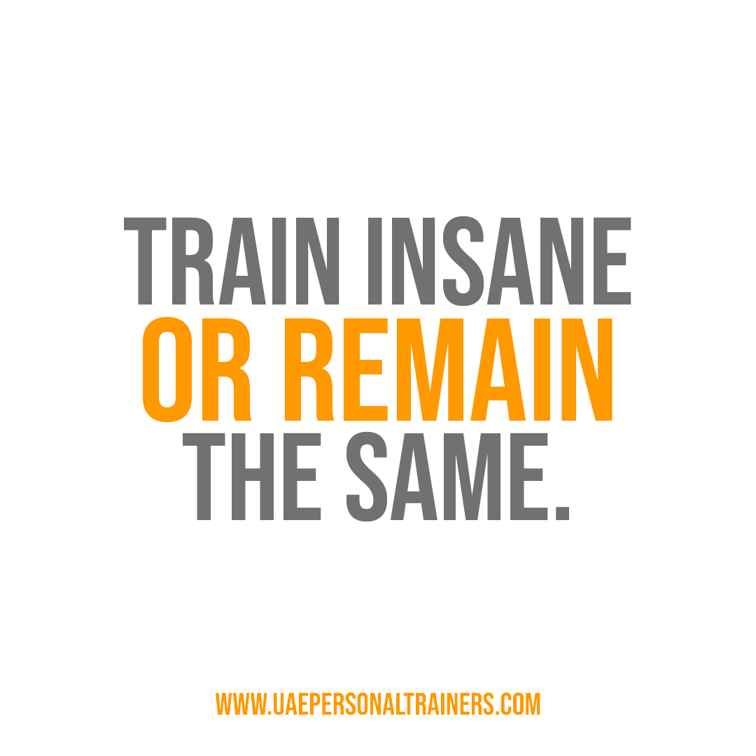 train insane or remain the same motivational quote - uae personal trainers